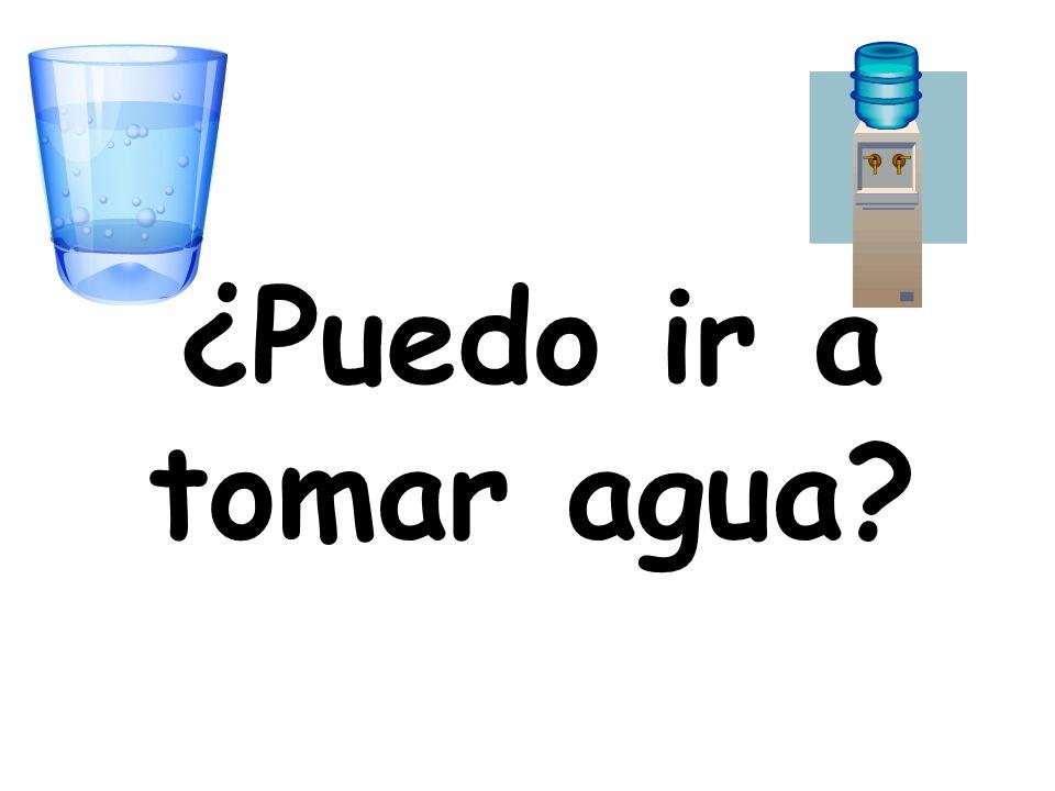 ¿Puedo ir a tomar agua?