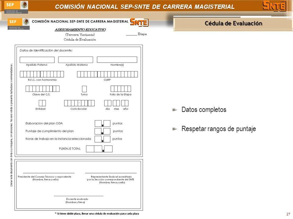 COMISIÓN NACIONAL SEP-SNTE DE CARRERA MAGISTERIAL Cédula de Evaluación 27 Datos completos Respetar rangos de puntaje