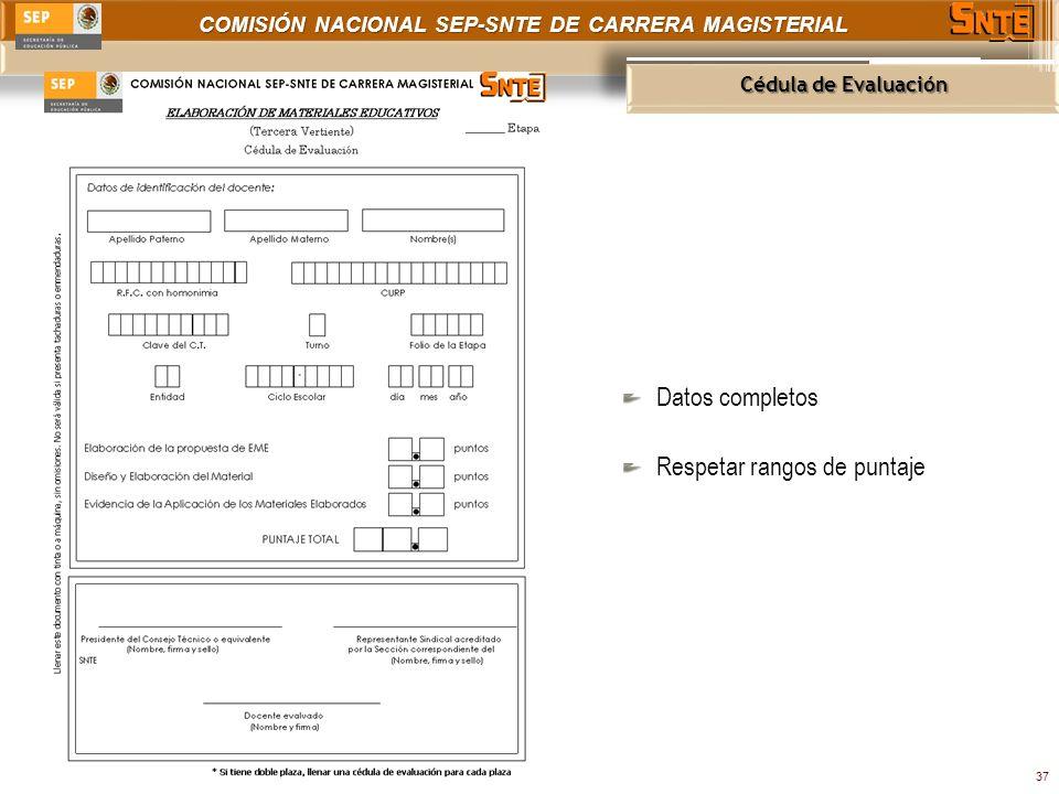 COMISIÓN NACIONAL SEP-SNTE DE CARRERA MAGISTERIAL Cédula de Evaluación 37 Datos completos Respetar rangos de puntaje