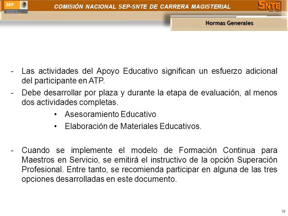 COMISIÓN NACIONAL SEP-SNTE DE CARRERA MAGISTERIAL Normas Generales 39 -Las actividades del Apoyo Educativo significan un esfuerzo adicional del participante en ATP.