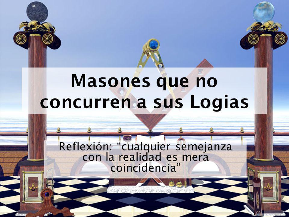 Masones que no concurren a sus Logias Reflexión: cualquier semejanza con la realidad es mera coincidencia