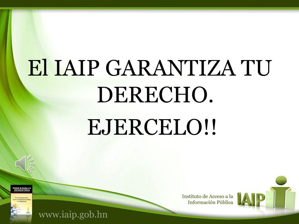 El IAIP GARANTIZA TU DERECHO. EJERCELO!!