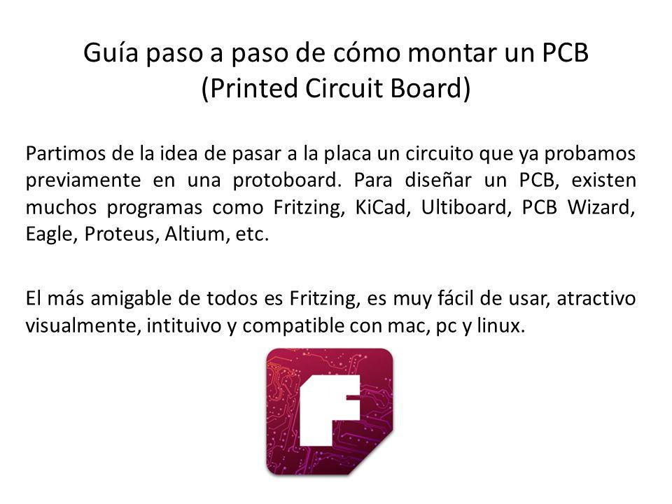 Guía paso a paso de cómo montar un PCB (Printed Circuit Board) Partimos de la idea de pasar a la placa un circuito que ya probamos previamente en una