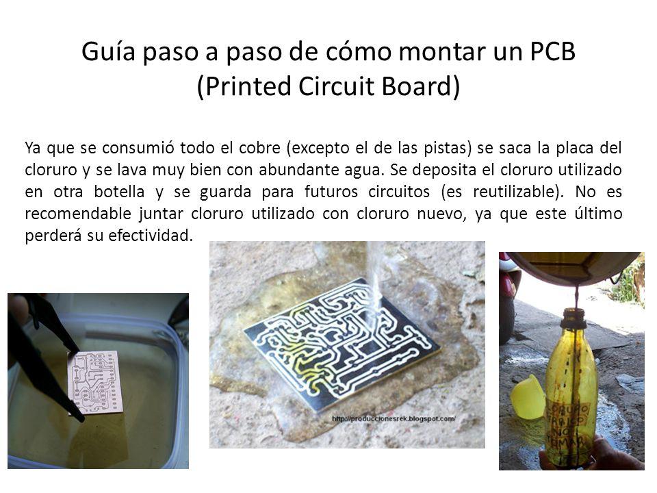 Guía paso a paso de cómo montar un PCB (Printed Circuit Board) Ya que se consumió todo el cobre (excepto el de las pistas) se saca la placa del clorur