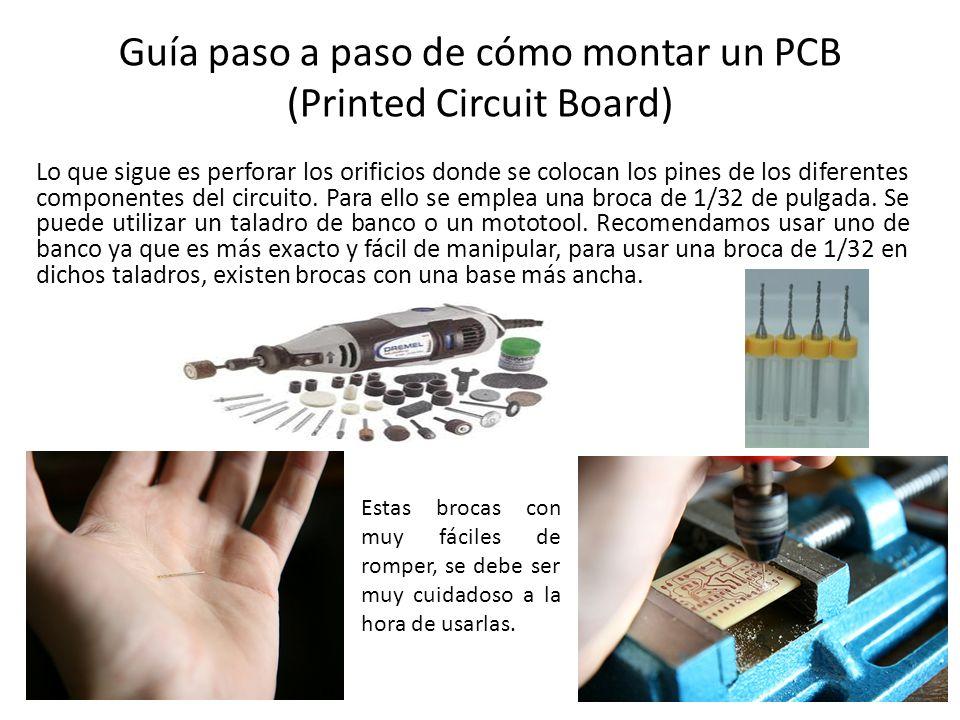 Guía paso a paso de cómo montar un PCB (Printed Circuit Board) Lo que sigue es perforar los orificios donde se colocan los pines de los diferentes com
