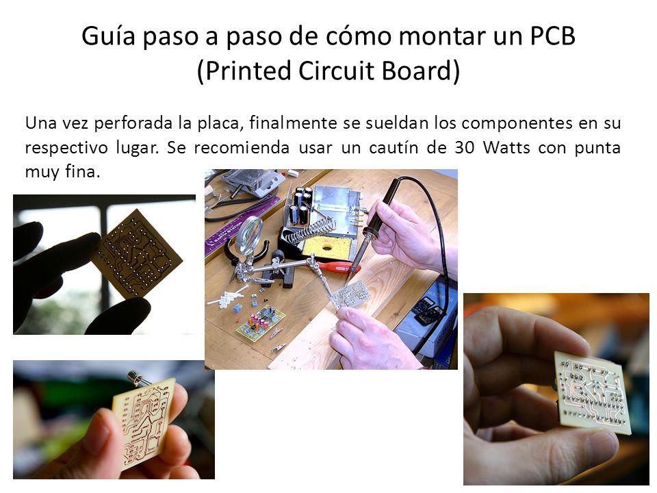 Guía paso a paso de cómo montar un PCB (Printed Circuit Board) Una vez perforada la placa, finalmente se sueldan los componentes en su respectivo luga