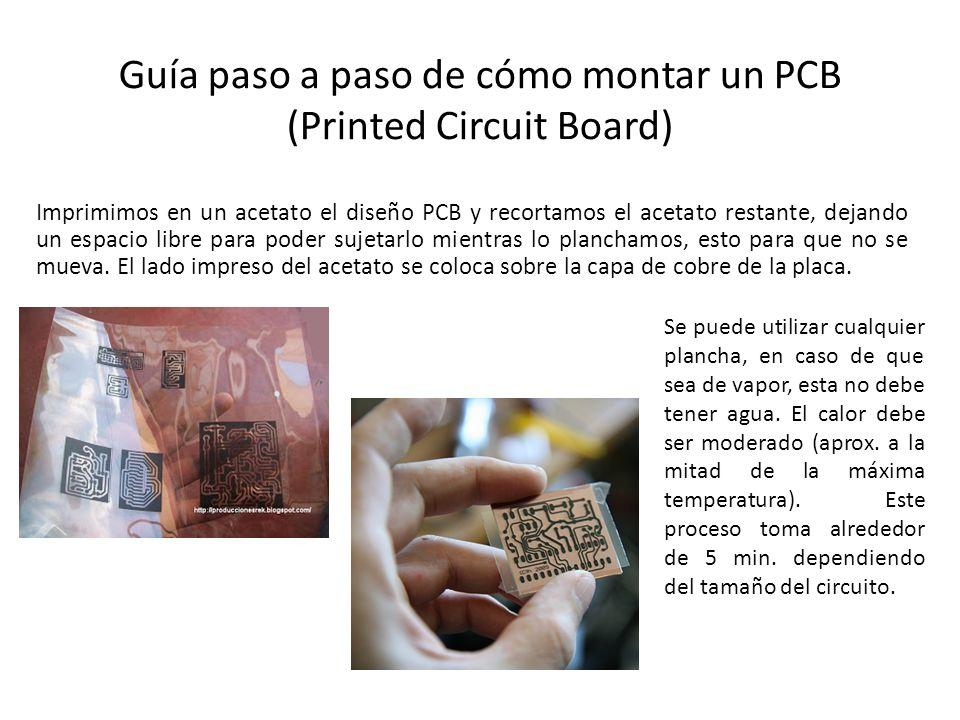 Guía paso a paso de cómo montar un PCB (Printed Circuit Board) Imprimimos en un acetato el diseño PCB y recortamos el acetato restante, dejando un esp