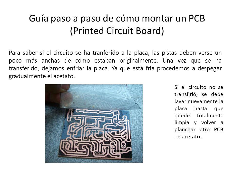 Guía paso a paso de cómo montar un PCB (Printed Circuit Board) Para saber si el circuito se ha tranferido a la placa, las pistas deben verse un poco m