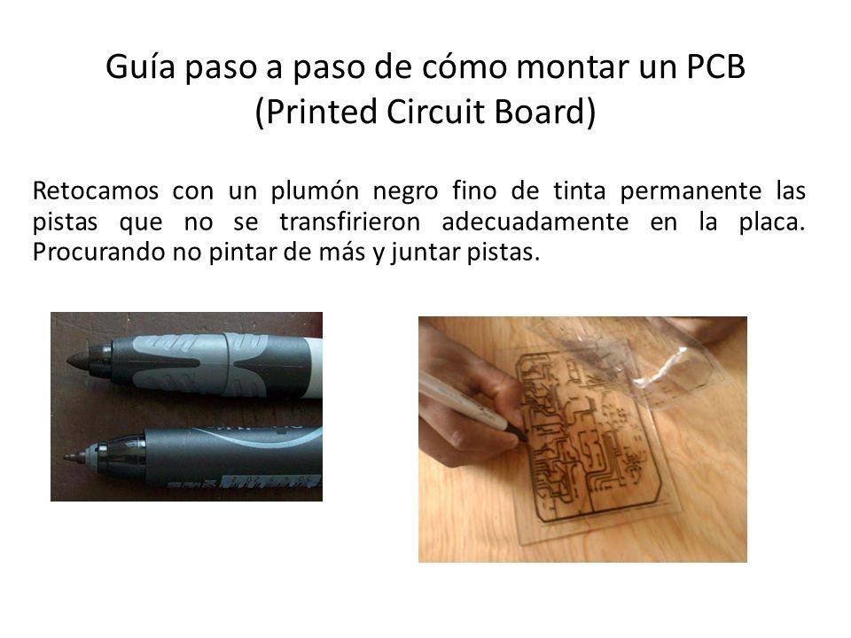 Guía paso a paso de cómo montar un PCB (Printed Circuit Board) Retocamos con un plumón negro fino de tinta permanente las pistas que no se transfirier
