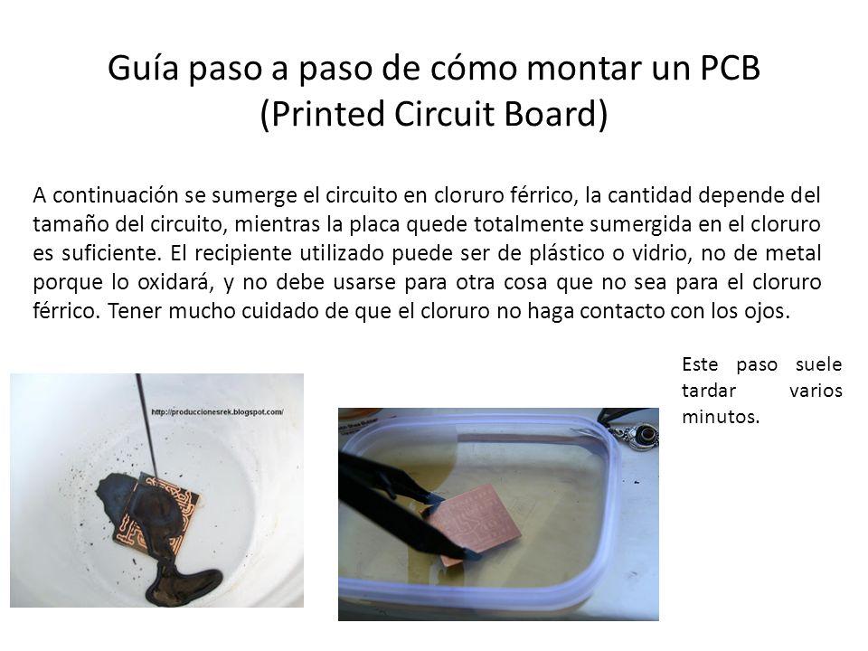 Guía paso a paso de cómo montar un PCB (Printed Circuit Board) Ya que se consumió todo el cobre (excepto el de las pistas) se saca la placa del cloruro y se lava muy bien con abundante agua.