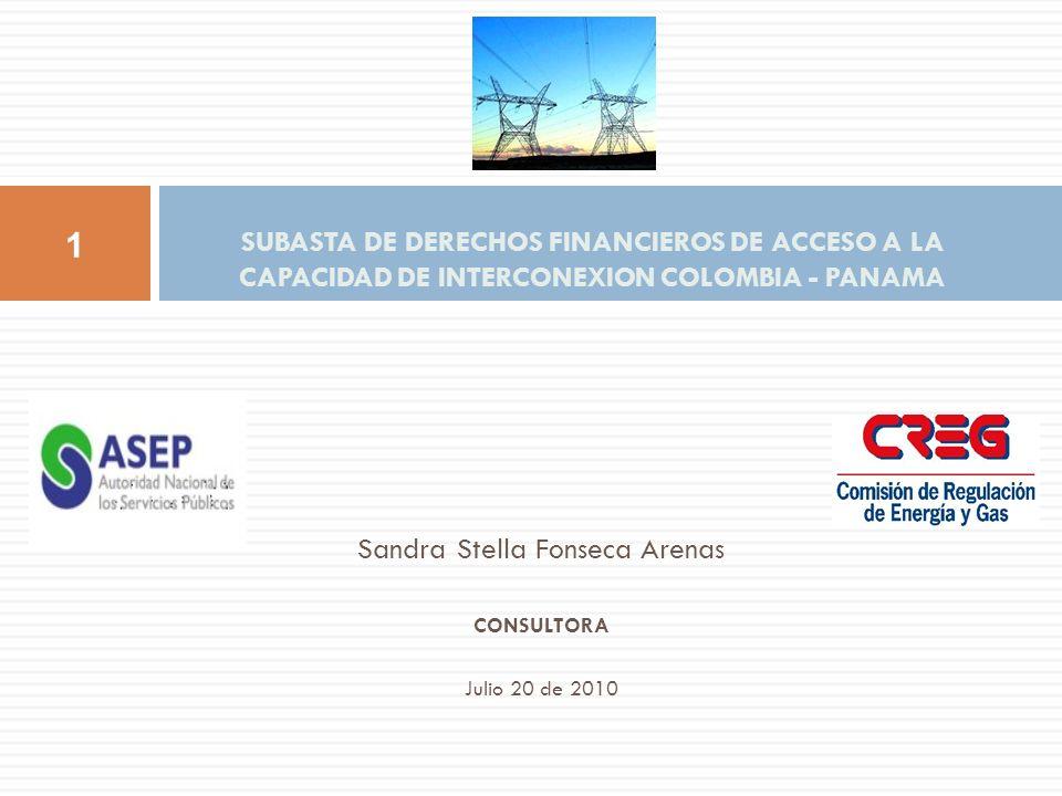 Sandra Stella Fonseca Arenas CONSULTORA Julio 20 de 2010 SUBASTA DE DERECHOS FINANCIEROS DE ACCESO A LA CAPACIDAD DE INTERCONEXION COLOMBIA - PANAMA 1