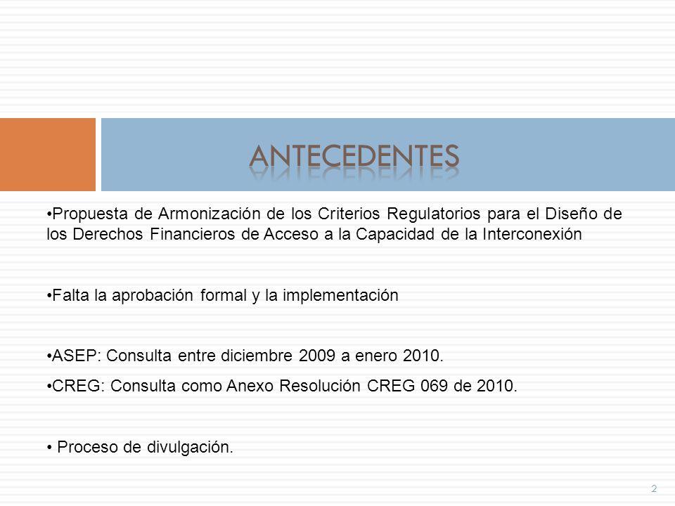 2 Propuesta de Armonización de los Criterios Regulatorios para el Diseño de los Derechos Financieros de Acceso a la Capacidad de la Interconexión Falta la aprobación formal y la implementación ASEP: Consulta entre diciembre 2009 a enero 2010.