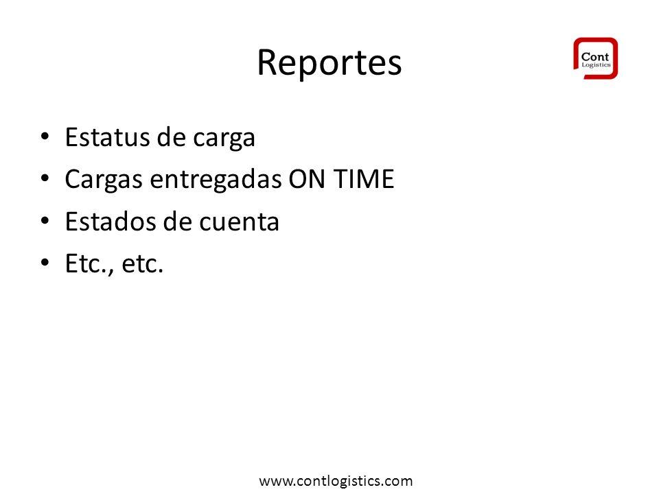 Reportes Estatus de carga Cargas entregadas ON TIME Estados de cuenta Etc., etc. www.contlogistics.com
