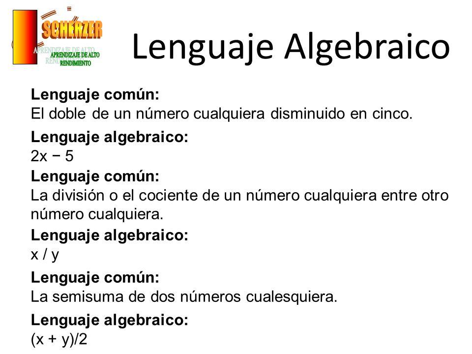 Lenguaje Algebraico Lenguaje común: El doble de un número cualquiera disminuido en cinco. Lenguaje algebraico: 2x 5 Lenguaje común: La división o el c