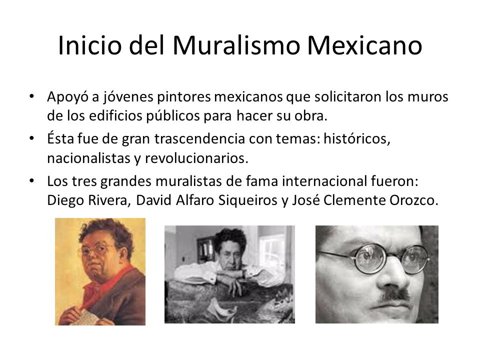Inicio del Muralismo Mexicano Apoyó a jóvenes pintores mexicanos que solicitaron los muros de los edificios públicos para hacer su obra.