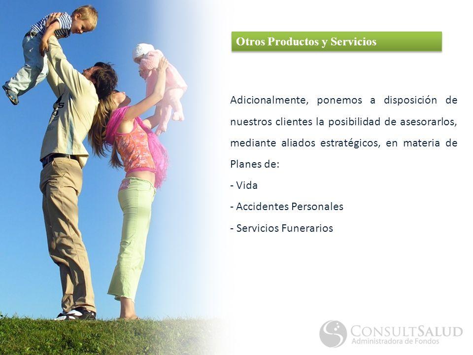 Otros Productos y Servicios Adicionalmente, ponemos a disposición de nuestros clientes la posibilidad de asesorarlos, mediante aliados estratégicos, en materia de Planes de: - Vida - Accidentes Personales - Servicios Funerarios