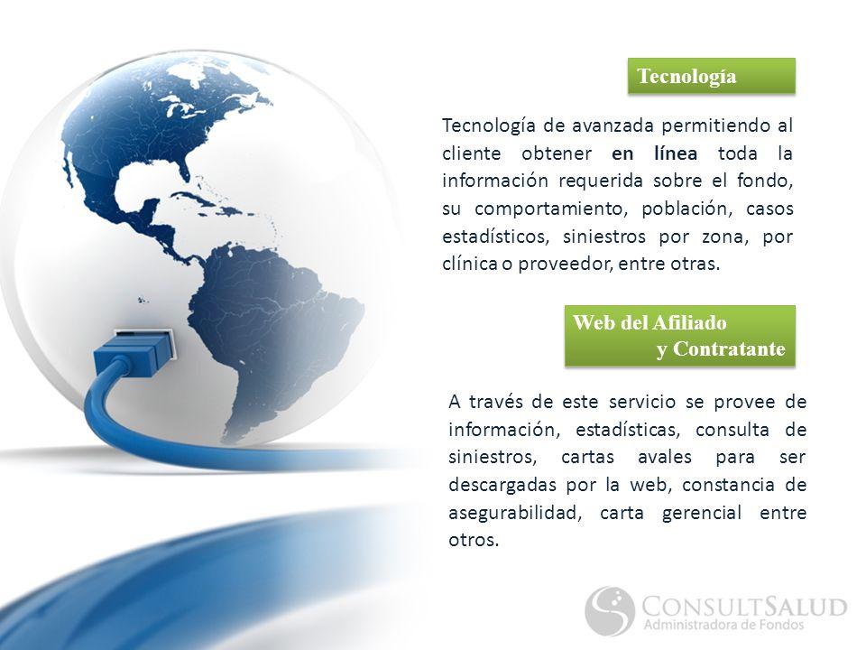 Tecnología A través de este servicio se provee de información, estadísticas, consulta de siniestros, cartas avales para ser descargadas por la web, constancia de asegurabilidad, carta gerencial entre otros.