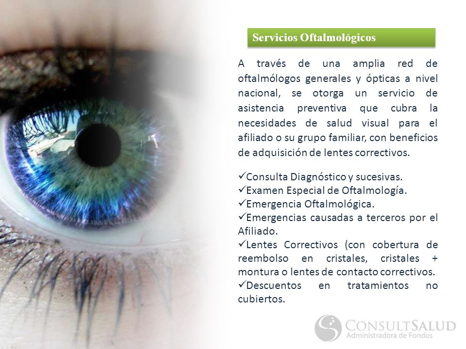 A través de una amplia red de oftalmólogos generales y ópticas a nivel nacional, se otorga un servicio de asistencia preventiva que cubra la necesidades de salud visual para el afiliado o su grupo familiar, con beneficios de adquisición de lentes correctivos.
