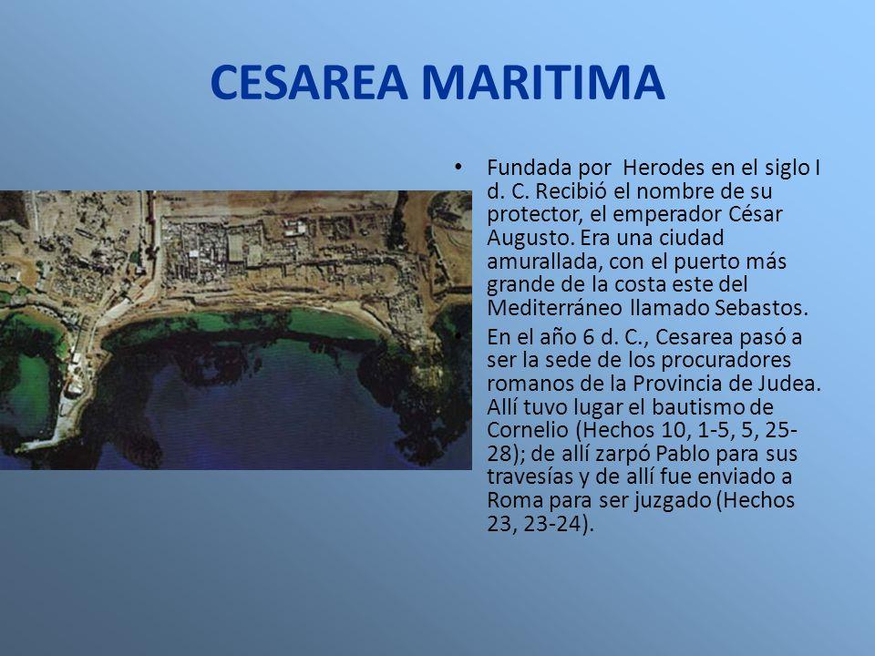 CESAREA MARITIMA Fundada por Herodes en el siglo I d. C. Recibió el nombre de su protector, el emperador César Augusto. Era una ciudad amurallada, con