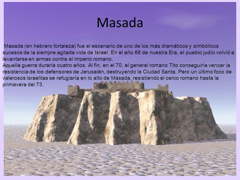 Masada (en hebrero fortaleza) fue el escenario de uno de los más dramáticos y simbólicos sucesos de la siempre agitada vida de Israel. En el año 66 de