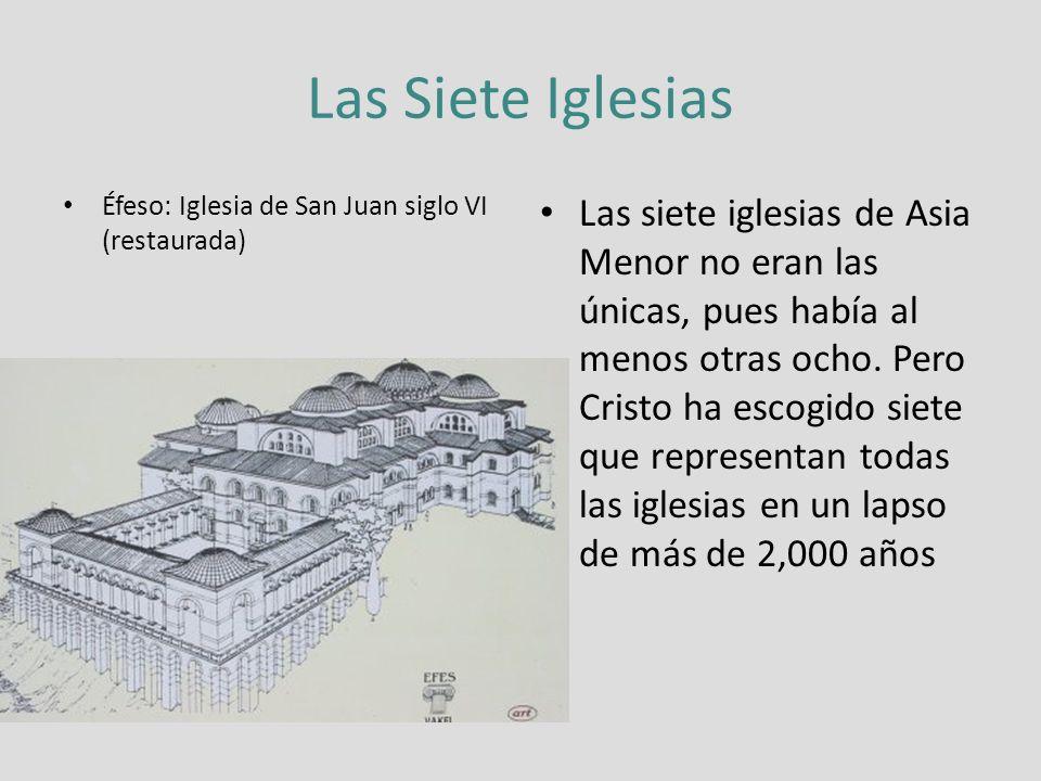 Las Siete Iglesias Éfeso: Iglesia de San Juan siglo VI (restaurada) Las siete iglesias de Asia Menor no eran las únicas, pues había al menos otras ocho.