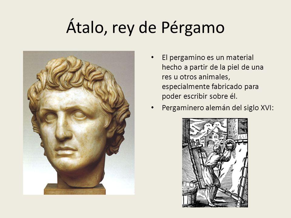 Átalo, rey de Pérgamo El pergamino es un material hecho a partir de la piel de una res u otros animales, especialmente fabricado para poder escribir sobre él.