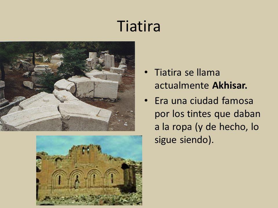 Tiatira Tiatira se llama actualmente Akhisar. Era una ciudad famosa por los tintes que daban a la ropa (y de hecho, lo sigue siendo).