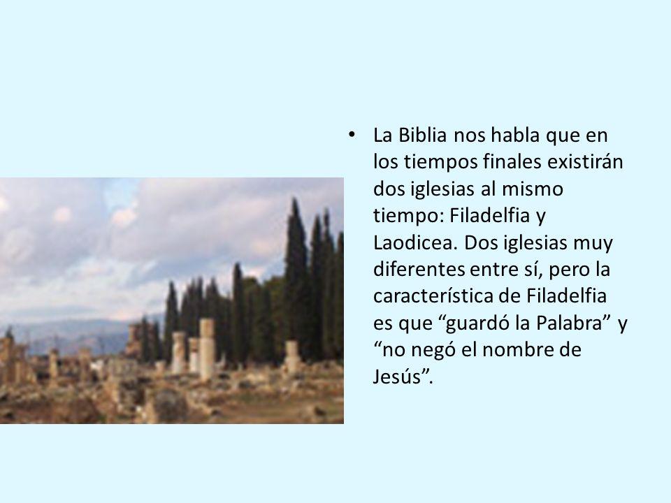 La Biblia nos habla que en los tiempos finales existirán dos iglesias al mismo tiempo: Filadelfia y Laodicea. Dos iglesias muy diferentes entre sí, pe