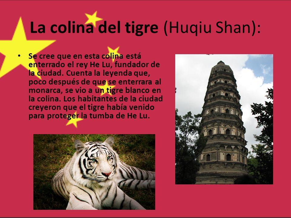 La colina del tigre (Huqiu Shan): Se cree que en esta colina está enterrado el rey He Lu, fundador de la ciudad. Cuenta la leyenda que, poco después d