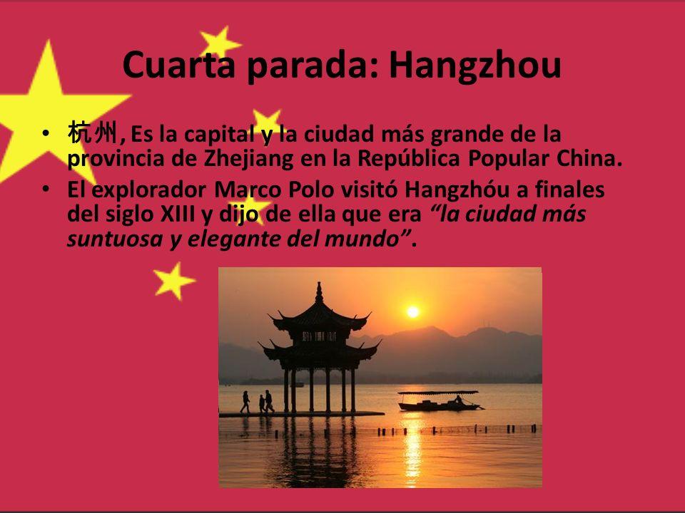 Cuarta parada: Hangzhou, Es la capital y la ciudad más grande de la provincia de Zhejiang en la República Popular China. El explorador Marco Polo visi