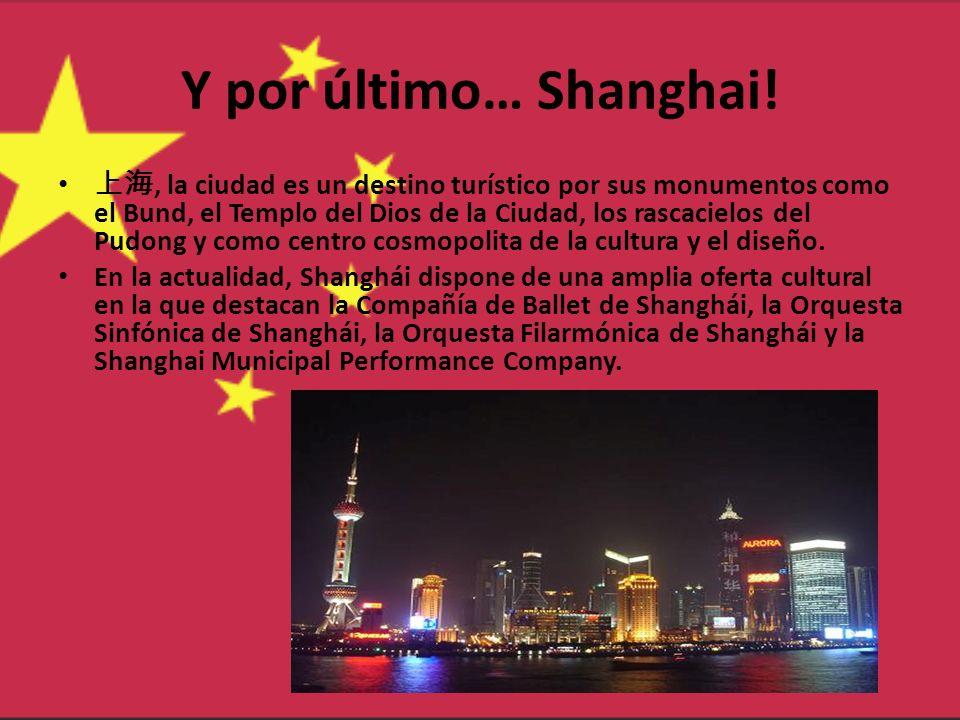 Y por último… Shanghai!, la ciudad es un destino turístico por sus monumentos como el Bund, el Templo del Dios de la Ciudad, los rascacielos del Pudon