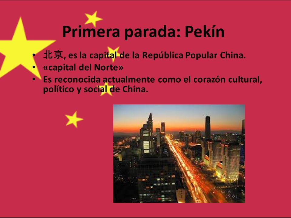 Primera parada: Pekín, es la capital de la República Popular China. «capital del Norte» Es reconocida actualmente como el corazón cultural, político y