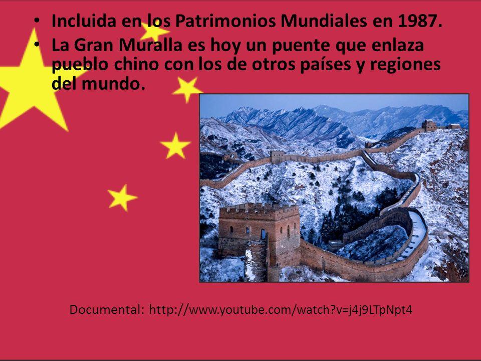 Documental: http:// www.youtube.com/watch?v=j4j9LTpNpt4 Incluida en los Patrimonios Mundiales en 1987. La Gran Muralla es hoy un puente que enlaza pue