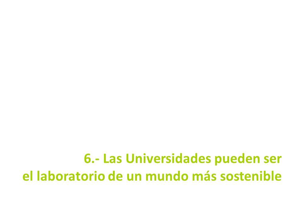 6.- Las Universidades pueden ser el laboratorio de un mundo más sostenible 24