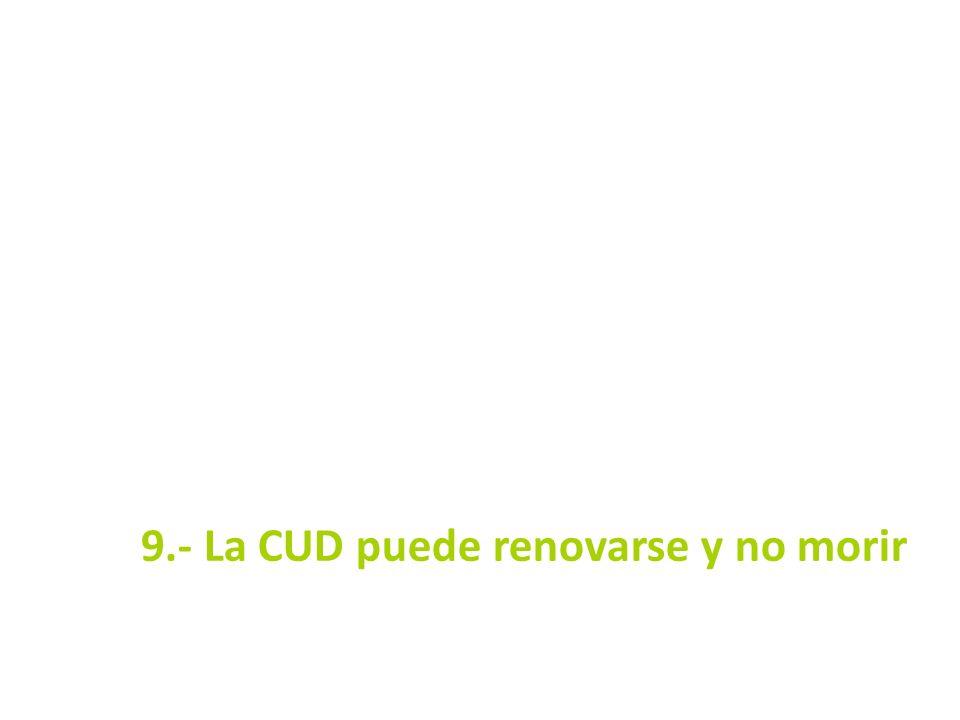 9.- La CUD puede renovarse y no morir