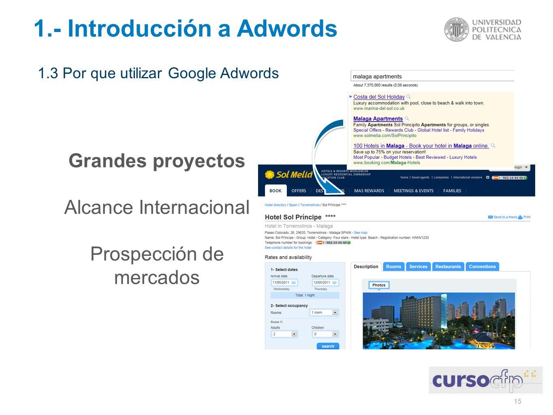 15 1.- Introducción a Adwords 1.3 Por que utilizar Google Adwords Grandes proyectos Alcance Internacional Prospección de mercados