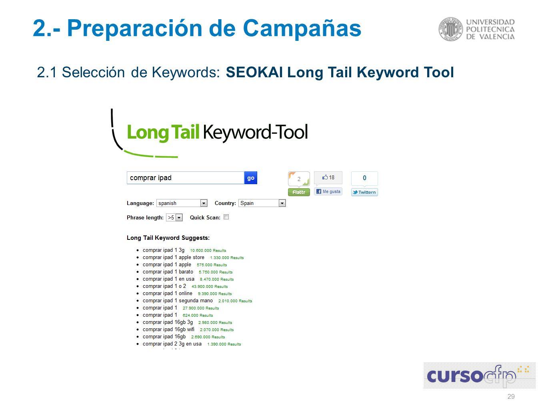 29 2.- Preparación de Campañas 2.1 Selección de Keywords: SEOKAI Long Tail Keyword Tool