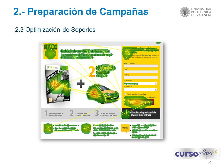 39 2.- Preparación de Campañas 2.3 Optimización de Soportes
