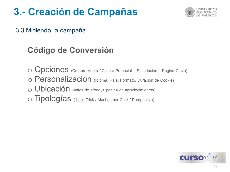 45 3.3 Midiendo la campaña 3.- Creación de Campañas Código de Conversión o Opciones (Compra-Venta / Cliente Potencial – Suscripción – Pagina Clave) o