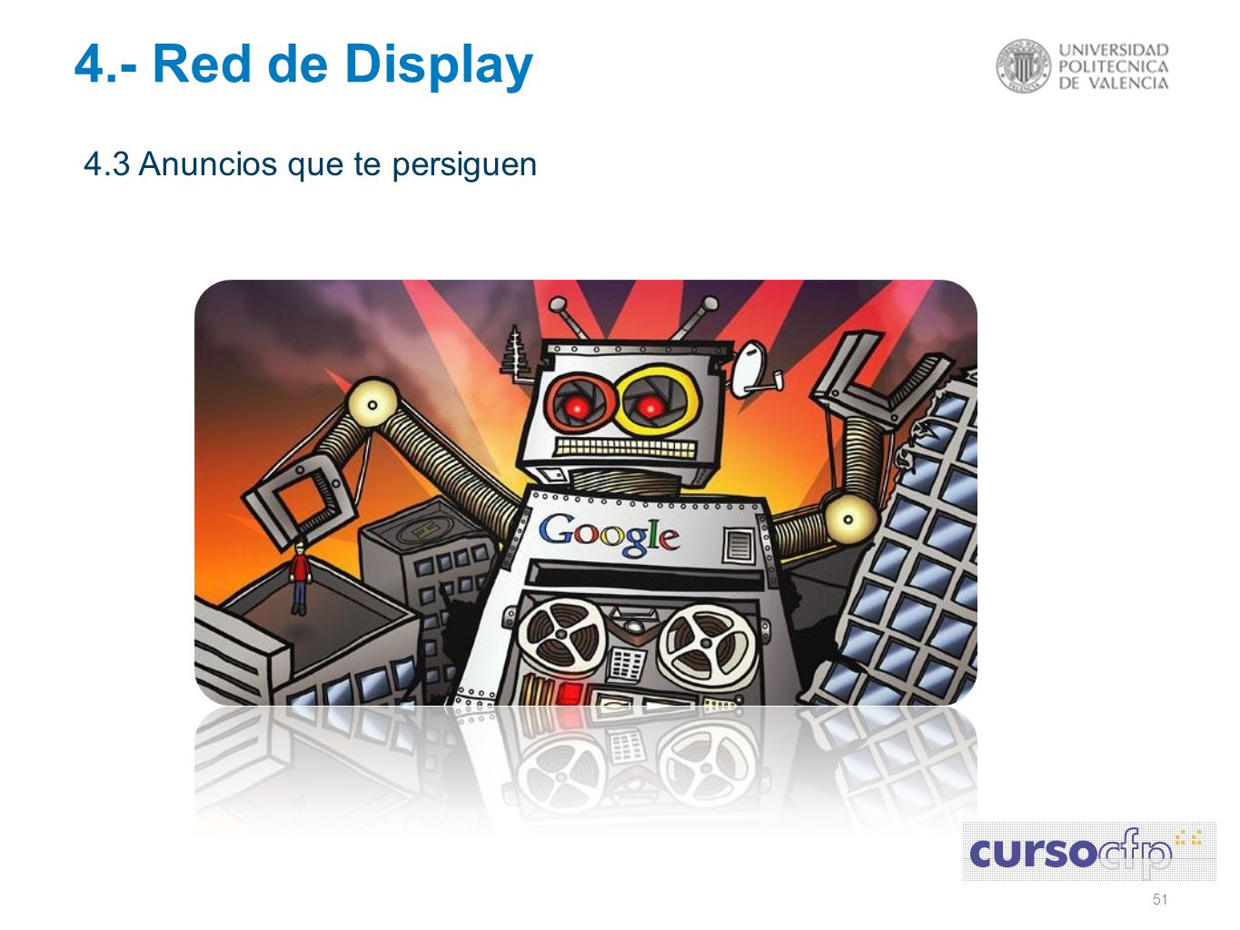 51 4.3 Anuncios que te persiguen 4.- Red de Display