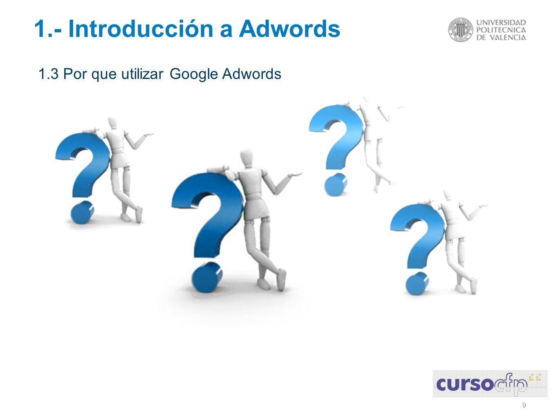 10 1.- Introducción a Adwords 1.3 Por que utilizar Google Adwords Ningún SEO te pondrá mas arriba