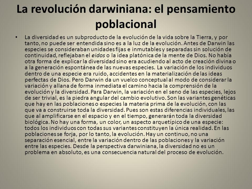 La revolución darwiniana: el pensamiento poblacional La diversidad es un subproducto de la evolución de la vida sobre la Tierra, y por tanto, no puede