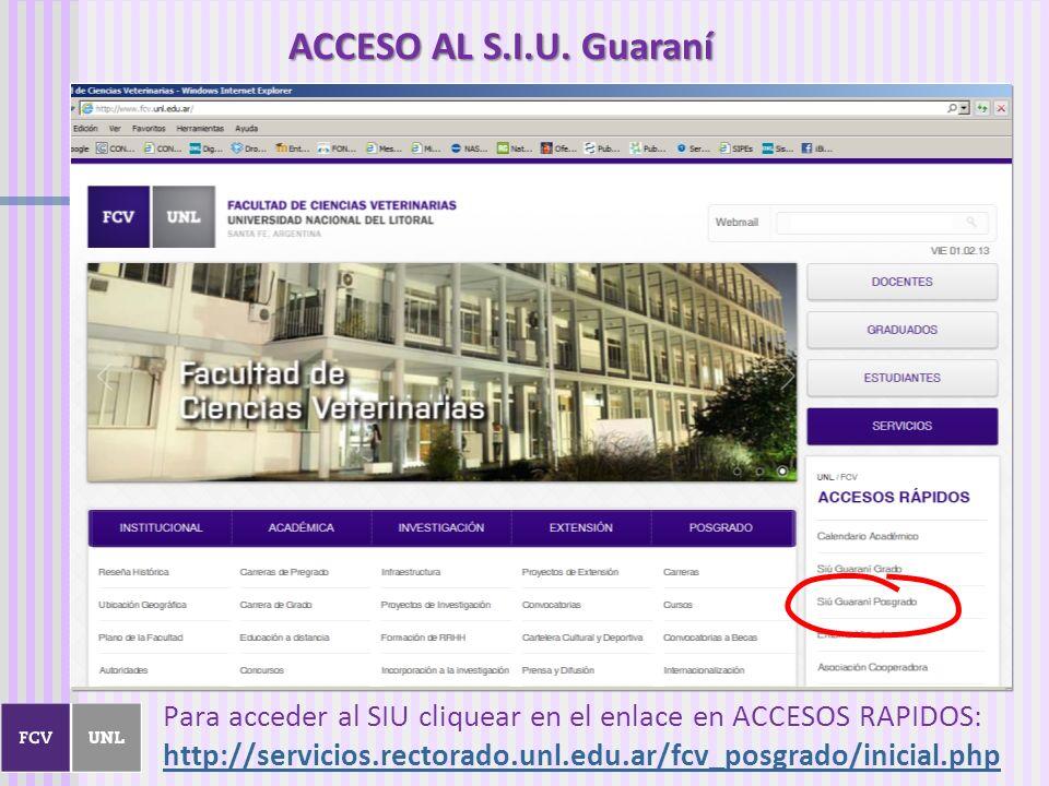 Para acceder al SIU cliquear en el enlace en ACCESOS RAPIDOS: http://servicios.rectorado.unl.edu.ar/fcv_posgrado/inicial.php http://servicios.rectorado.unl.edu.ar/fcv_posgrado/inicial.php ACCESO AL S.I.U.