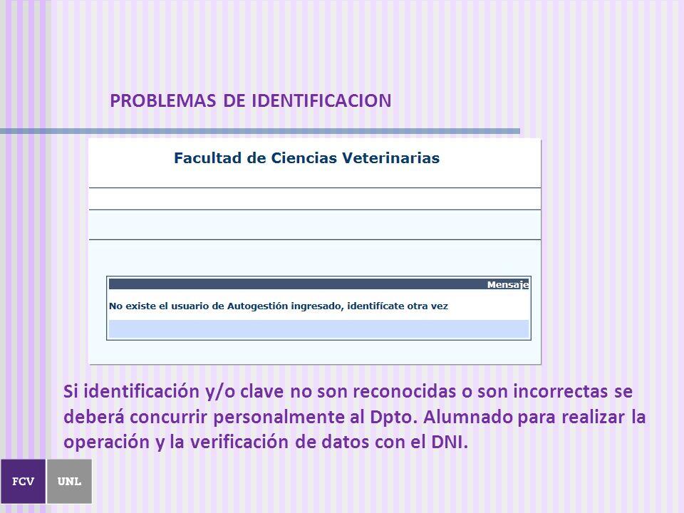 PROBLEMAS DE IDENTIFICACION Si identificación y/o clave no son reconocidas o son incorrectas se deberá concurrir personalmente al Dpto. Alumnado para