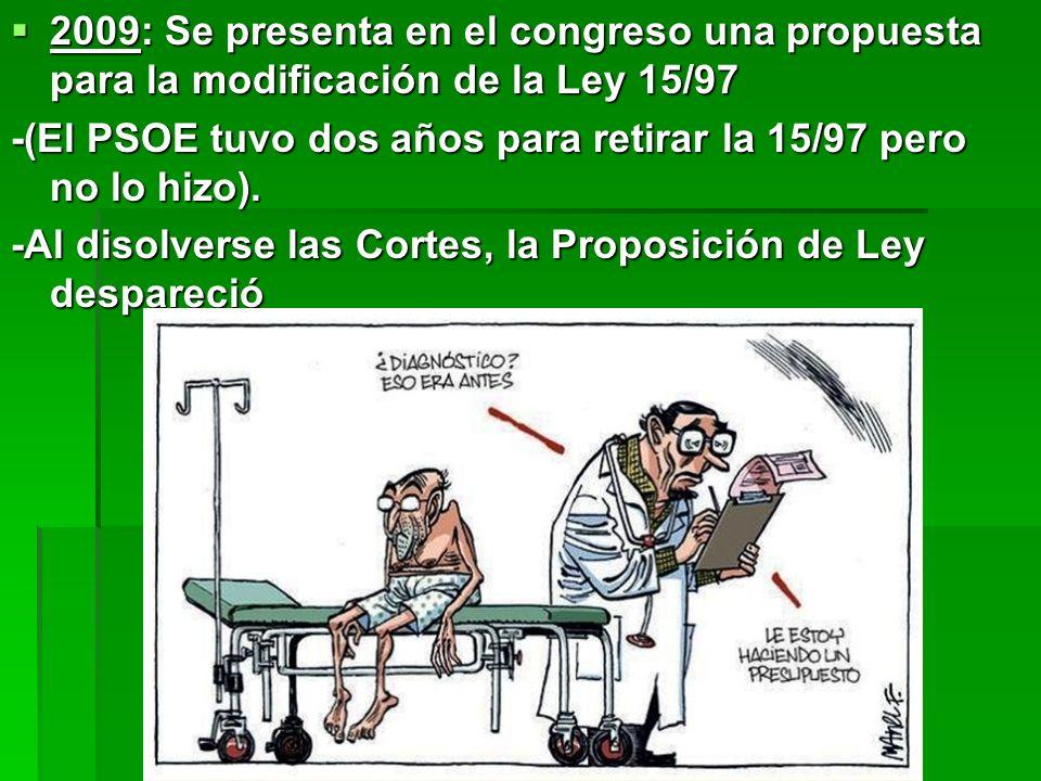 2009: Se presenta en el congreso una propuesta para la modificación de la Ley 15/97 2009: Se presenta en el congreso una propuesta para la modificación de la Ley 15/97 -(El PSOE tuvo dos años para retirar la 15/97 pero no lo hizo).