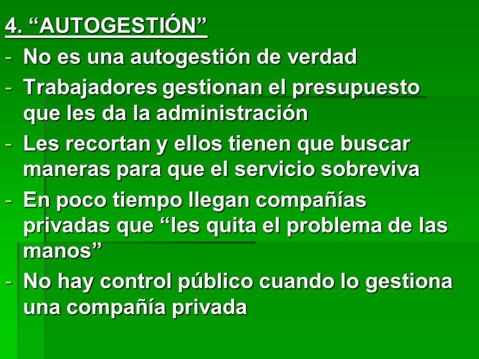 4. AUTOGESTIÓN -No es una autogestión de verdad -Trabajadores gestionan el presupuesto que les da la administración -Les recortan y ellos tienen que b