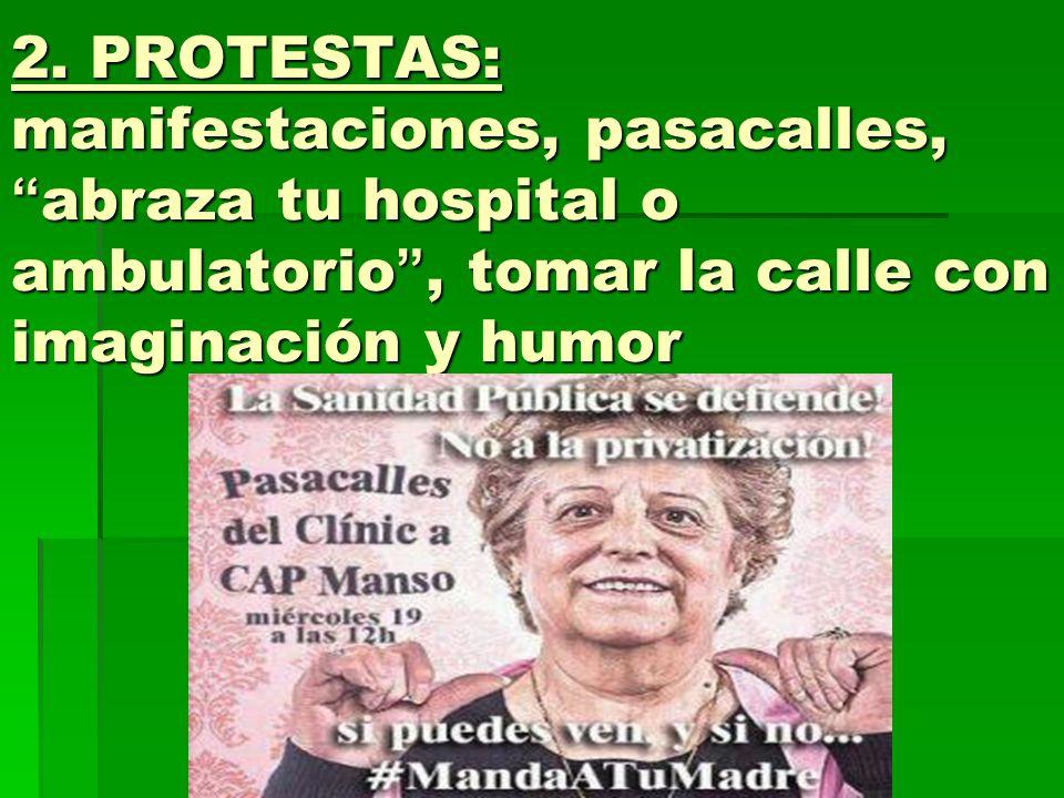 2. PROTESTAS: manifestaciones, pasacalles,abraza tu hospital o ambulatorio, tomar la calle con imaginación y humor