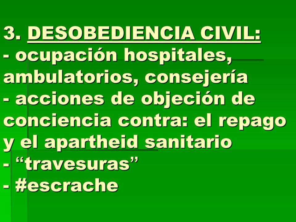 3. DESOBEDIENCIA CIVIL: - ocupación hospitales, ambulatorios, consejería - acciones de objeción de conciencia contra: el repago y el apartheid sanitar