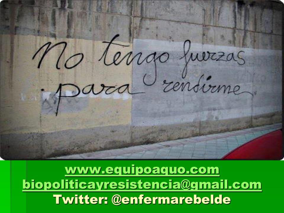www.equipoaquo.com biopoliticayresistencia@gmail.com www.equipoaquo.com biopoliticayresistencia@gmail.com Twitter: @enfermarebelde www.equipoaquo.com biopoliticayresistencia@gmail.com