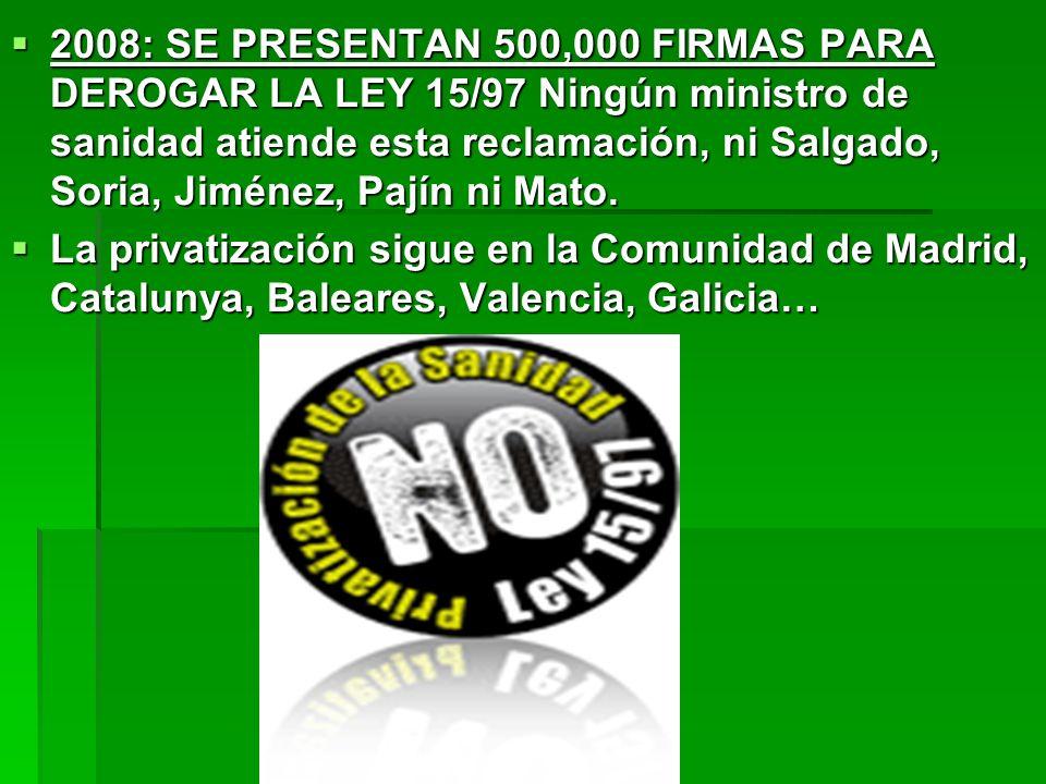 2008: SE PRESENTAN 500,000 FIRMAS PARA DEROGAR LA LEY 15/97 Ningún ministro de sanidad atiende esta reclamación, ni Salgado, Soria, Jiménez, Pajín ni Mato.